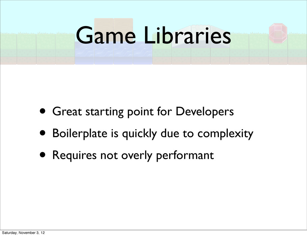 Game Libraries • Great starting point for Devel...