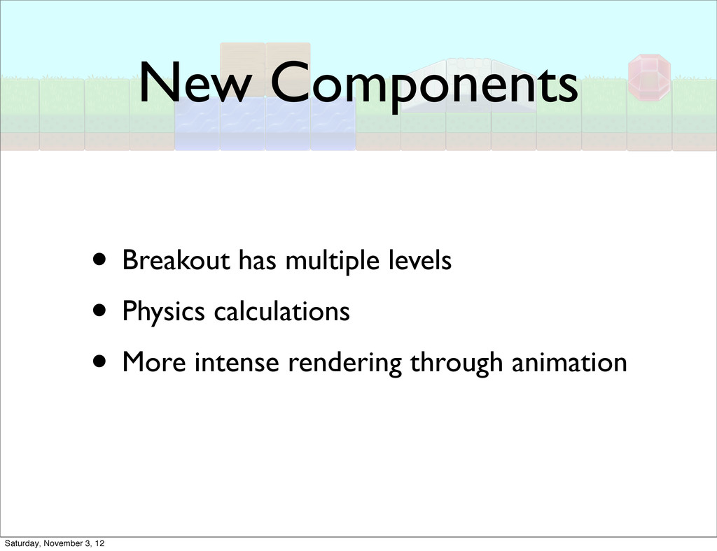 New Components • Breakout has multiple levels •...