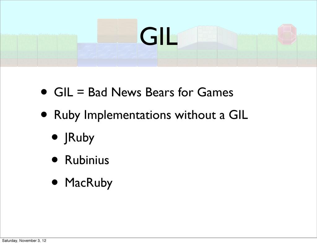 GIL • GIL = Bad News Bears for Games • Ruby Imp...