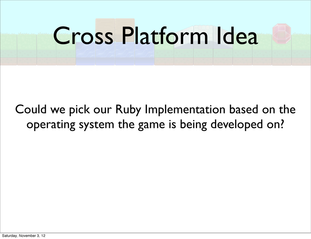 Cross Platform Idea Could we pick our Ruby Impl...