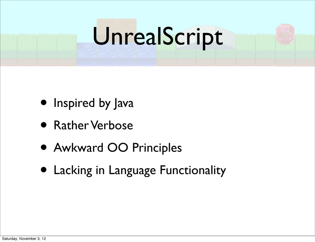 UnrealScript • Inspired by Java • Rather Verbos...
