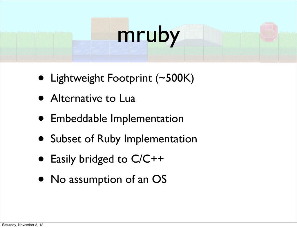 mruby • Lightweight Footprint (~500K) • Alterna...