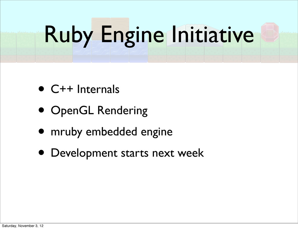 Ruby Engine Initiative • C++ Internals • OpenGL...