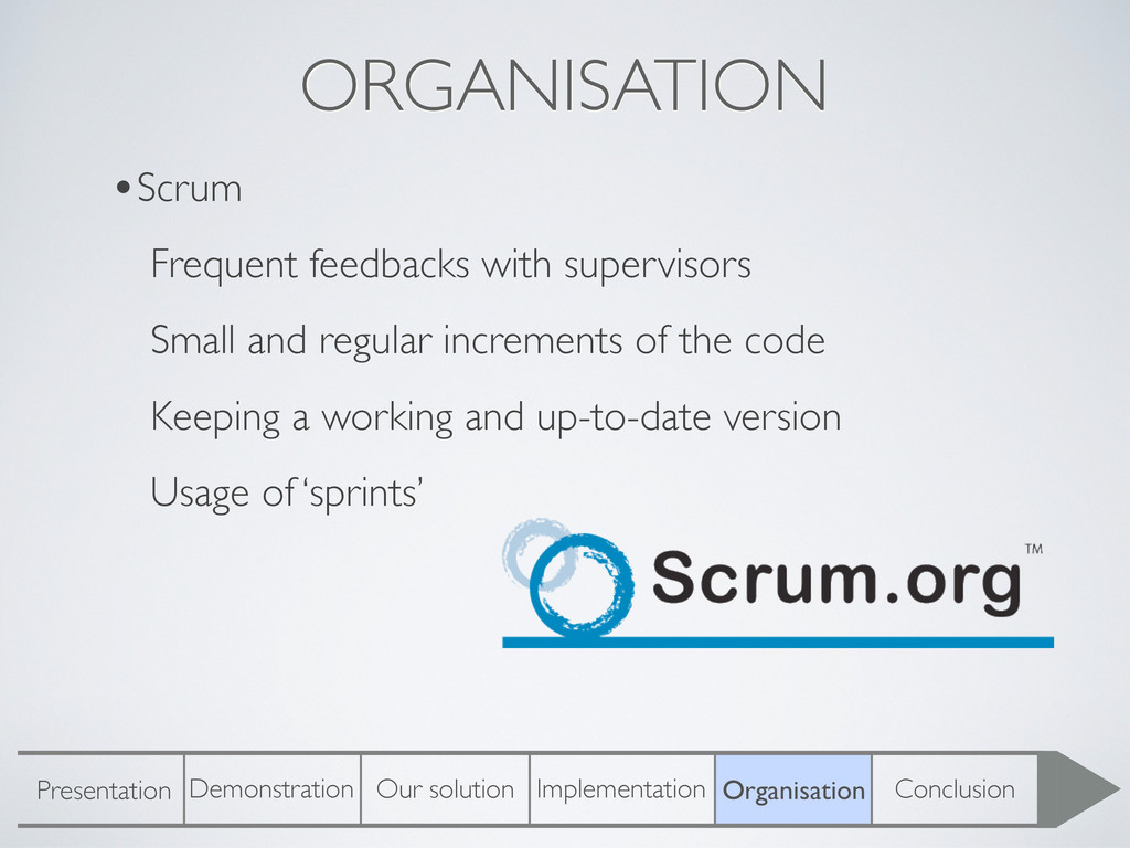 ORGANISATION •Scrum Frequent feedbacks with sup...