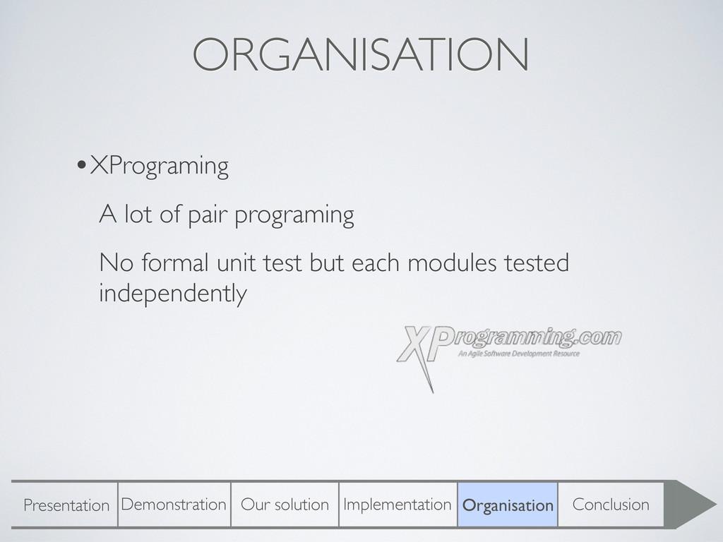 ORGANISATION •XPrograming A lot of pair program...