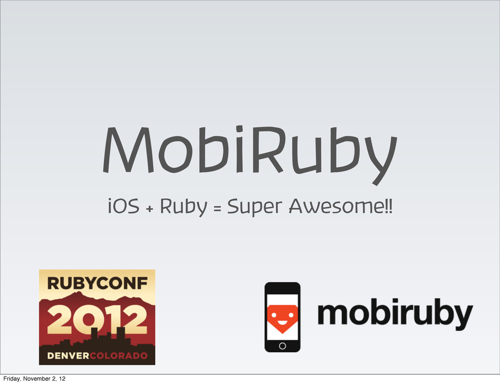 MobiRuby iOS + Ruby = Super Awesome!! Friday, N...