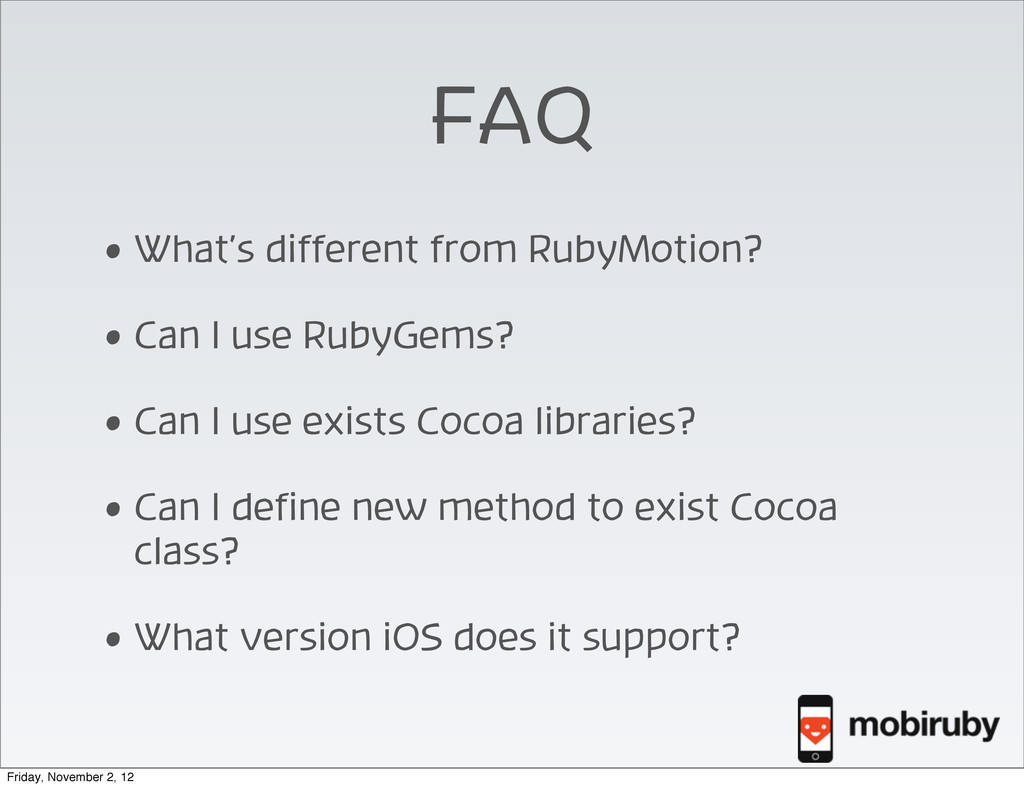 FAQ • What's different from RubyMotion? • Can I...