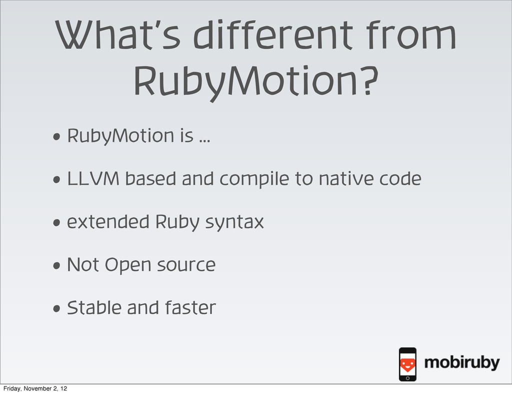 What's different from RubyMotion? • RubyMotion ...