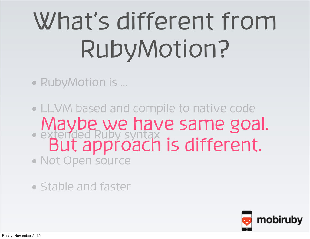 What's different from RubyMotion? Maybe we have...