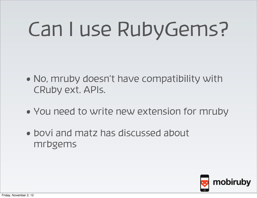 Can I use RubyGems? • No, mruby doesn't have co...