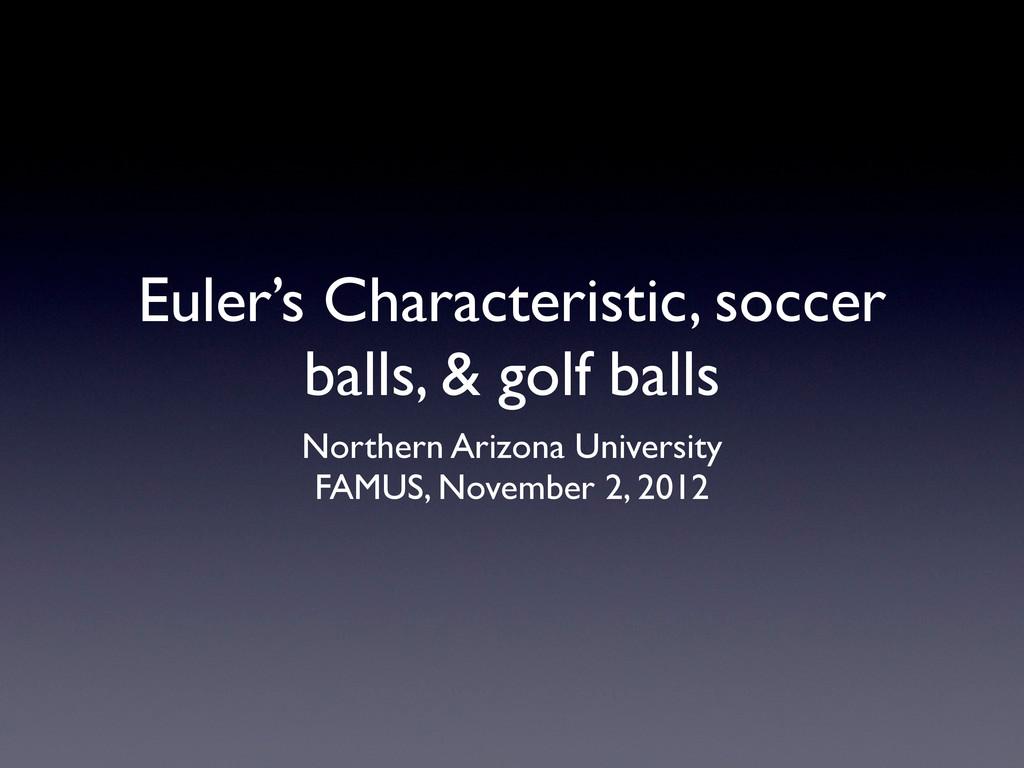 Euler's Characteristic, soccer balls, & golf ba...