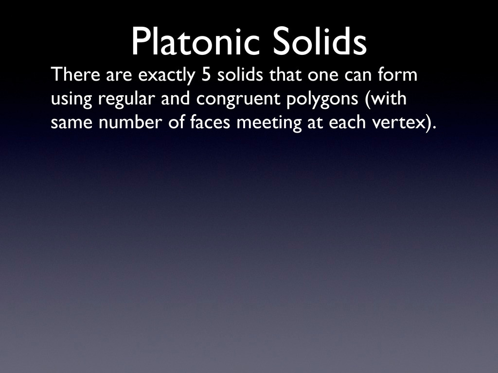 Platonic Solids There are exactly 5 solids that...