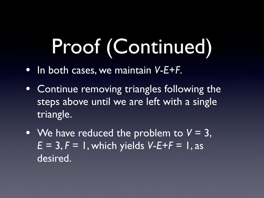 • In both cases, we maintain V-E+F. • Continue ...