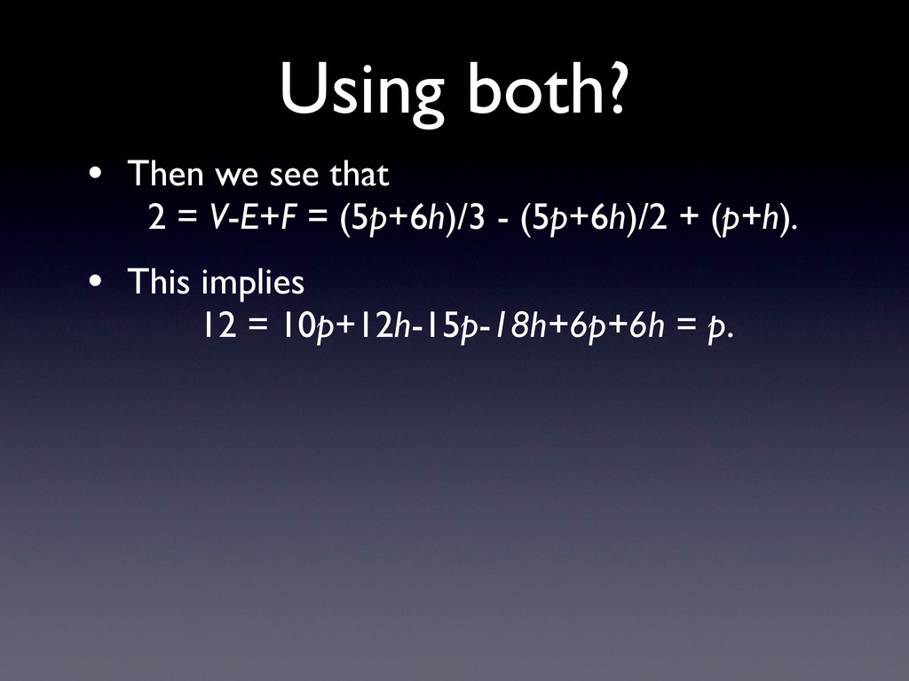 • Then we see that 2 = V-E+F = (5p+6h)/3 - (5p+...
