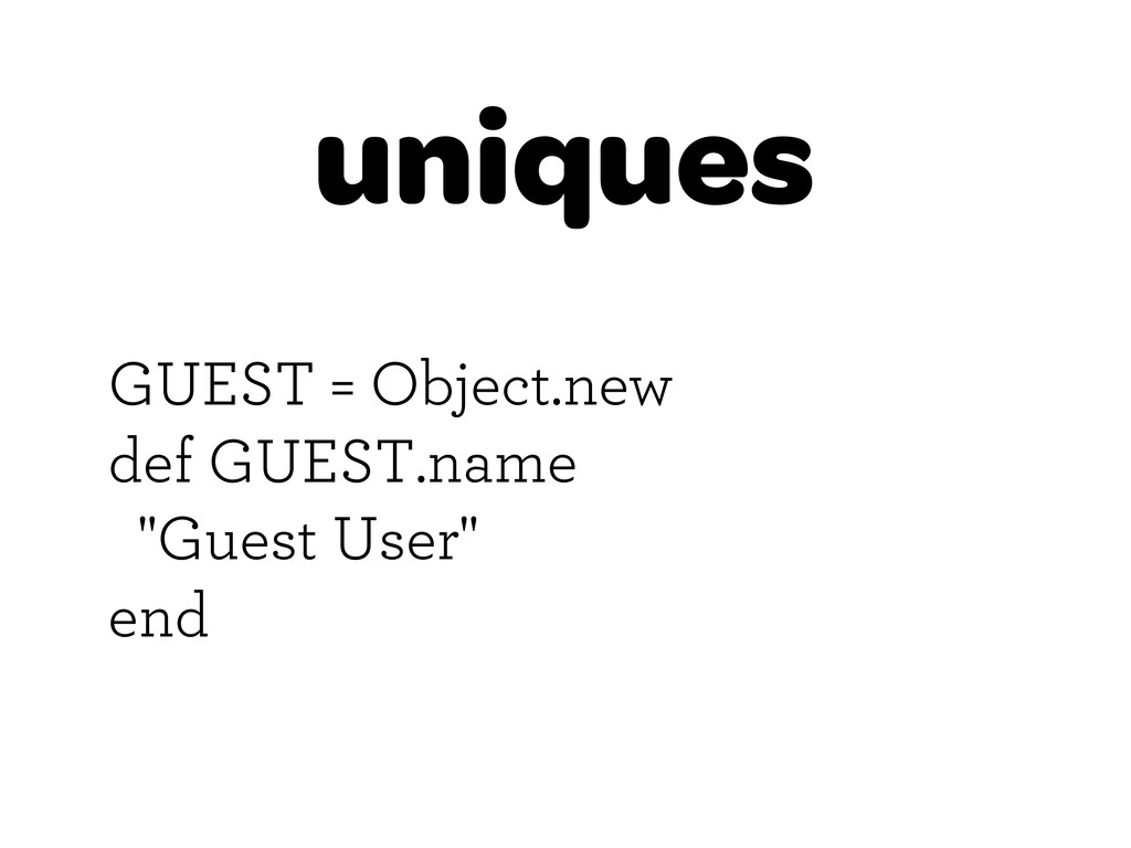 "uniques GUEST = Object.new def GUEST.name ""Gues..."