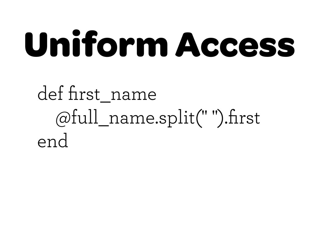 "Uniform Access def first_name @full_name.split(""..."