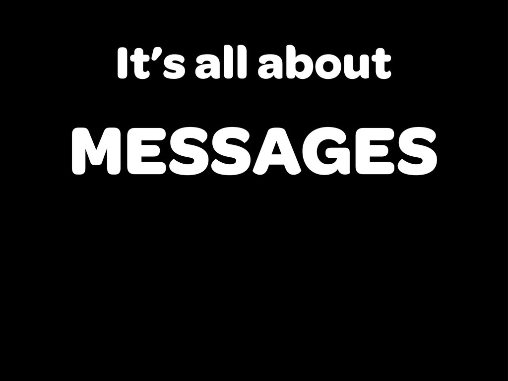 It's all about MESSAGES