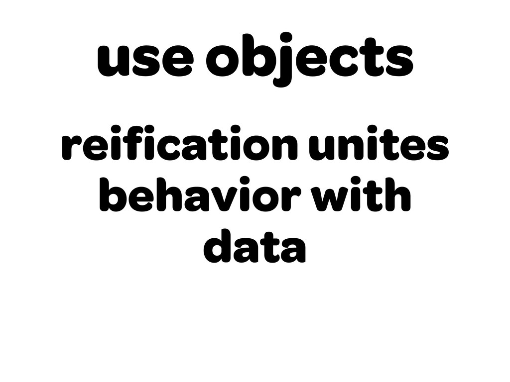 use objects reification unites behavior with data