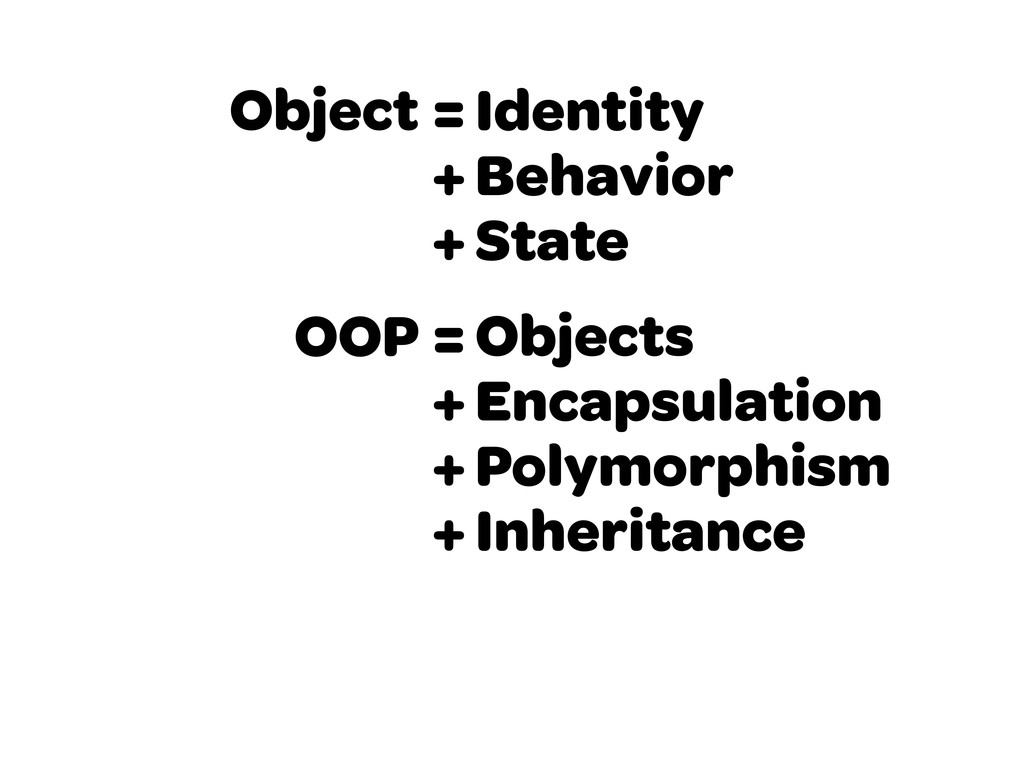 Object = Identity + Behavior + State OOP = Obje...