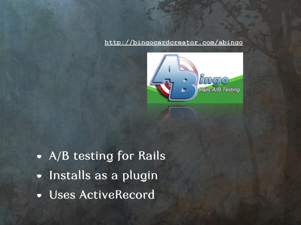 • A/B testing for Rails • Installs as a plugin ...