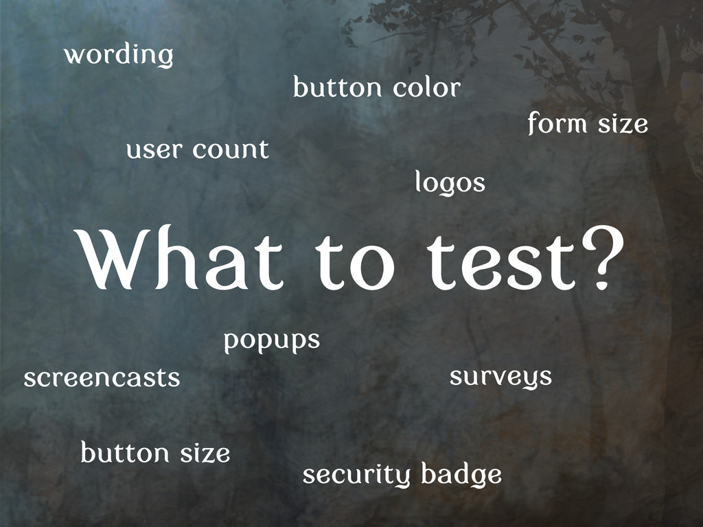 What to test? user count surveys logos button s...