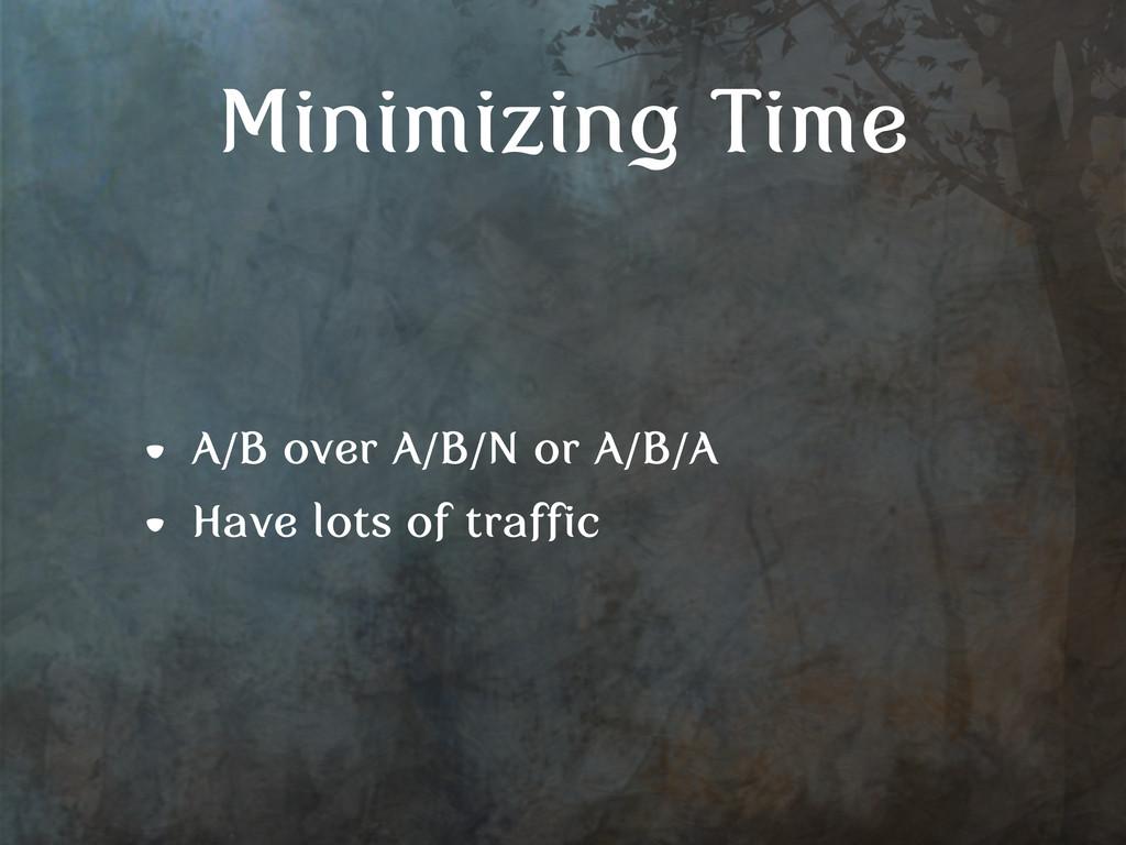 Minimizing Time • A/B over A/B/N or A/B/A • Hav...