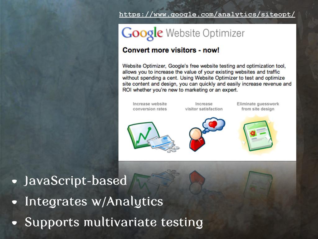 • JavaScript-based • Integrates w/Analytics • S...