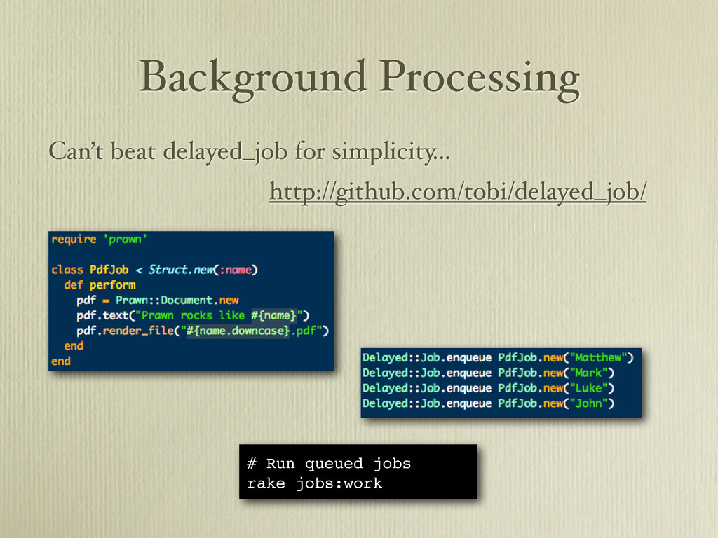 Background Processing Can't beat delayed_job fo...