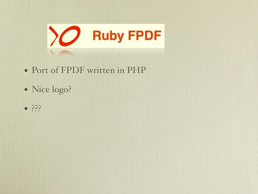 • Port of FPDF written in PHP • Nice logo? • ???
