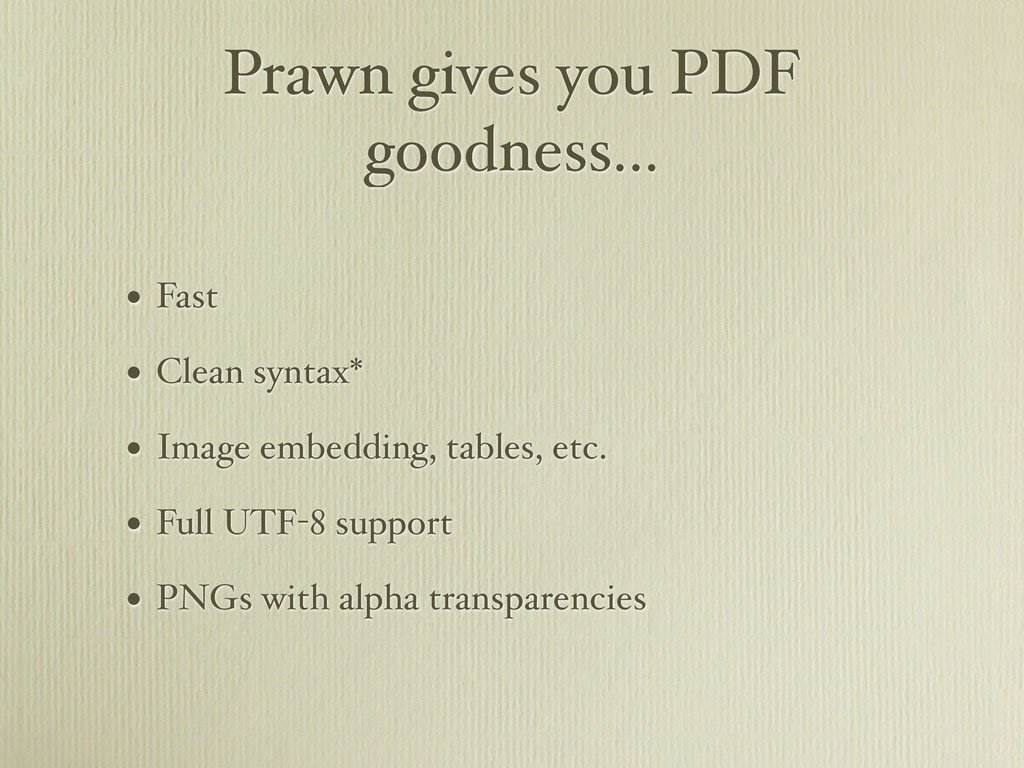 Prawn gives you PDF goodness... • Fast • Clean ...