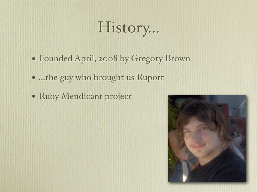 History... • Founded April, 2008 by Gregory Bro...