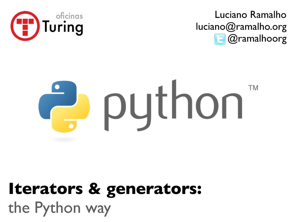Iterators & generators: the Python way Luciano ...
