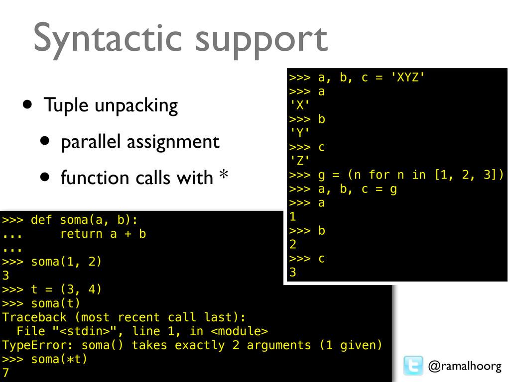 @ramalhoorg Syntactic support • Tuple unpacking...