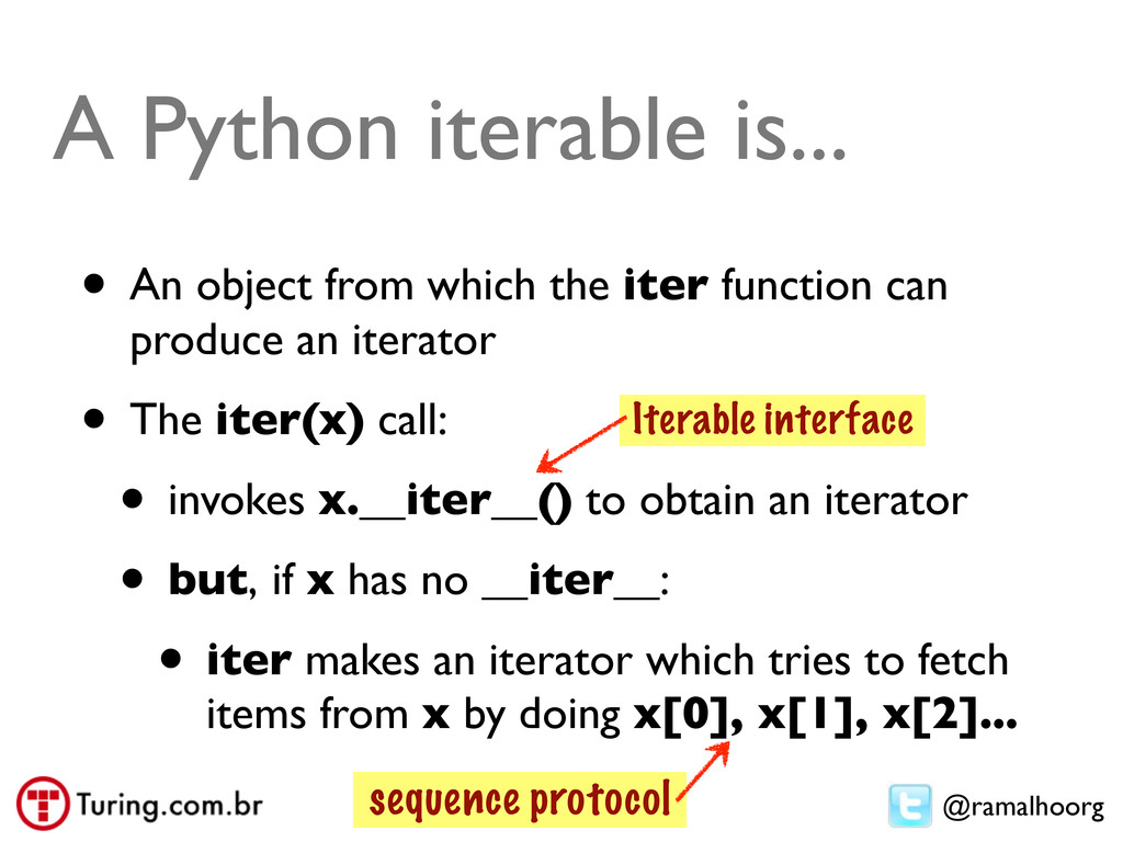 @ramalhoorg A Python iterable is... • An object...