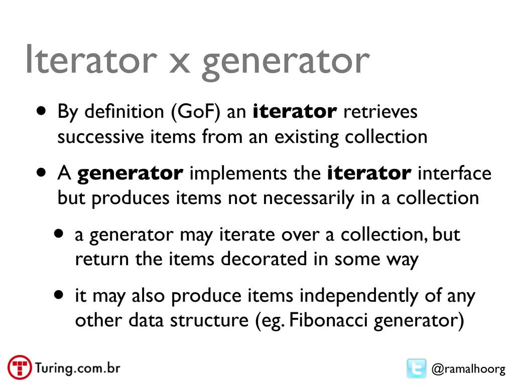 @ramalhoorg Iterator x generator • By definition...