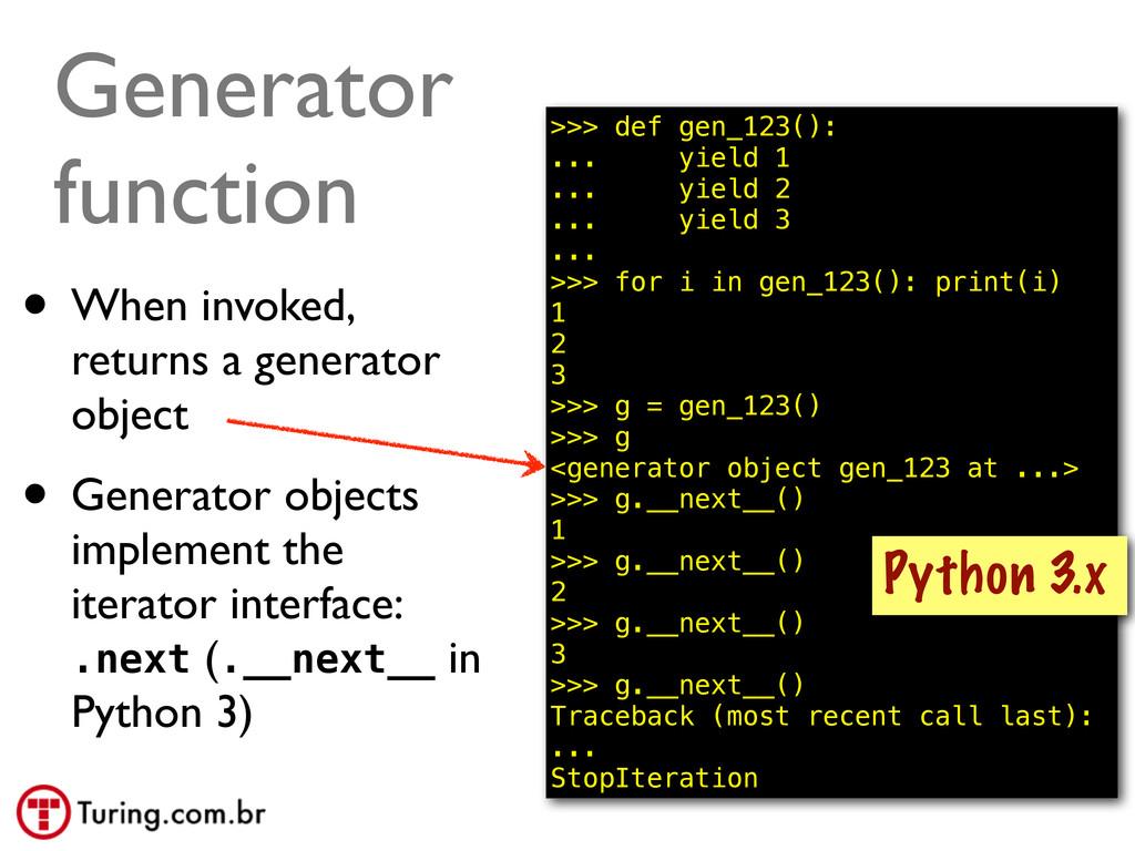 @ramalhoorg Generator function >>> def gen_123(...