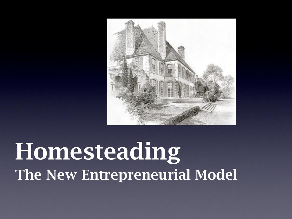 The New Entrepreneurial Model Homesteading