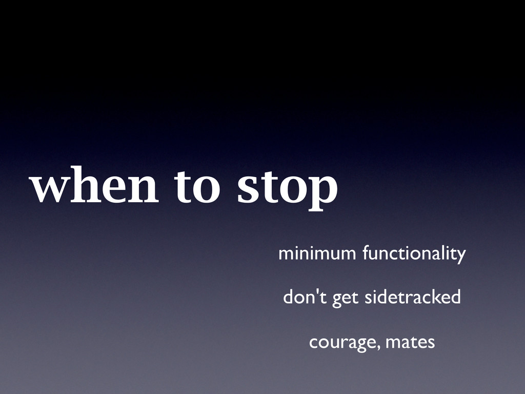 when to stop minimum functionality don't get si...