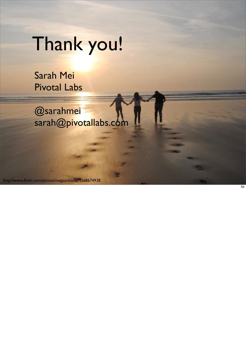 Thank you! Sarah Mei Pivotal Labs @sarahmei sar...