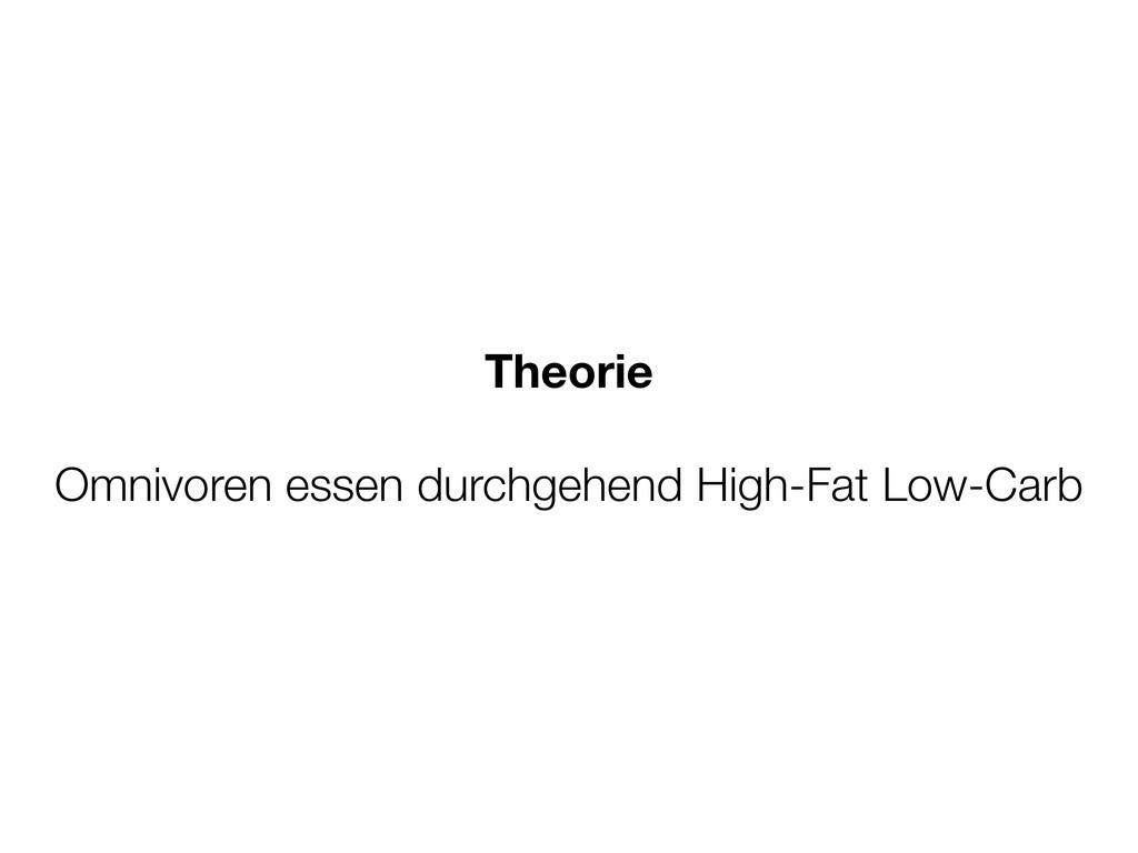 Theorie Omnivoren essen durchgehend High-Fat Lo...
