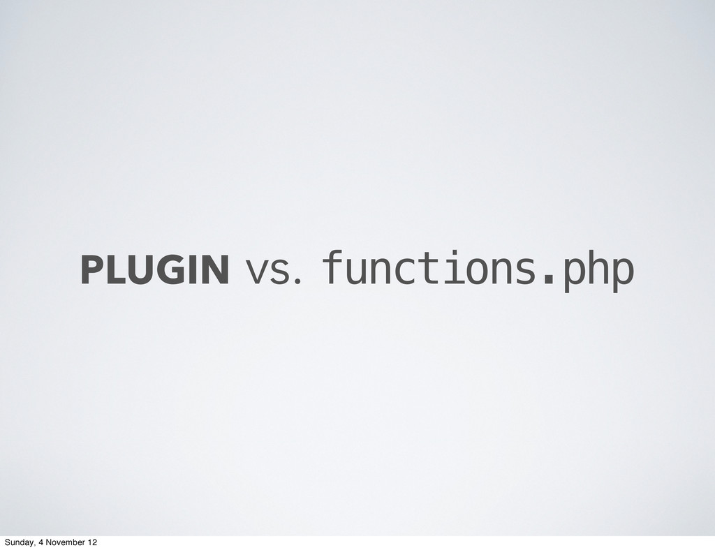 PLUGIN vs. functions.php Sunday, 4 November 12