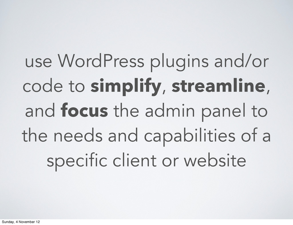 use WordPress plugins and/or code to simplify, ...