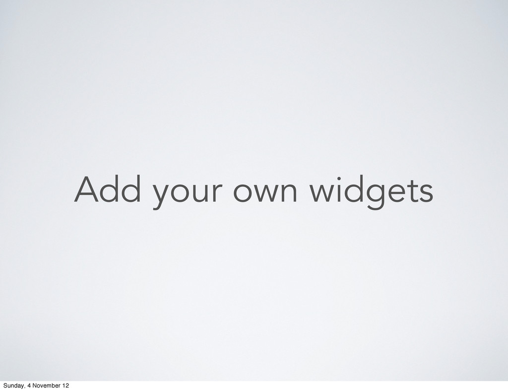 Add your own widgets Sunday, 4 November 12