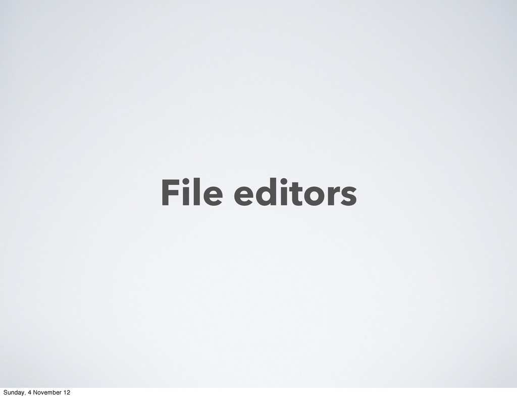 File editors Sunday, 4 November 12
