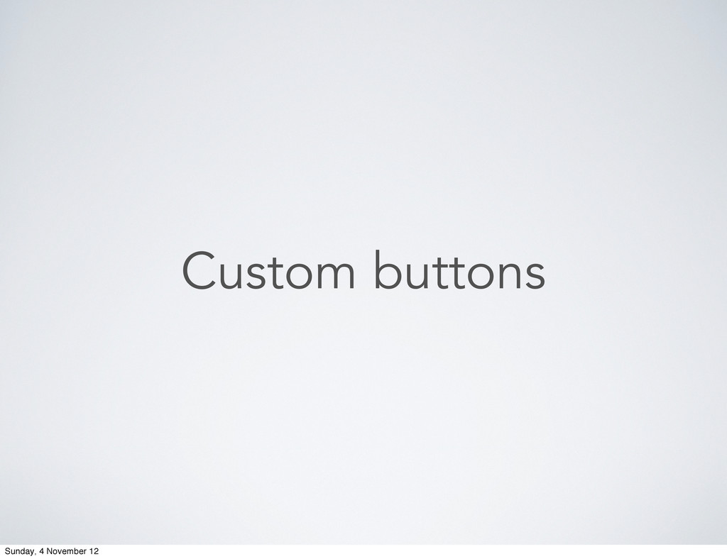 Custom buttons Sunday, 4 November 12