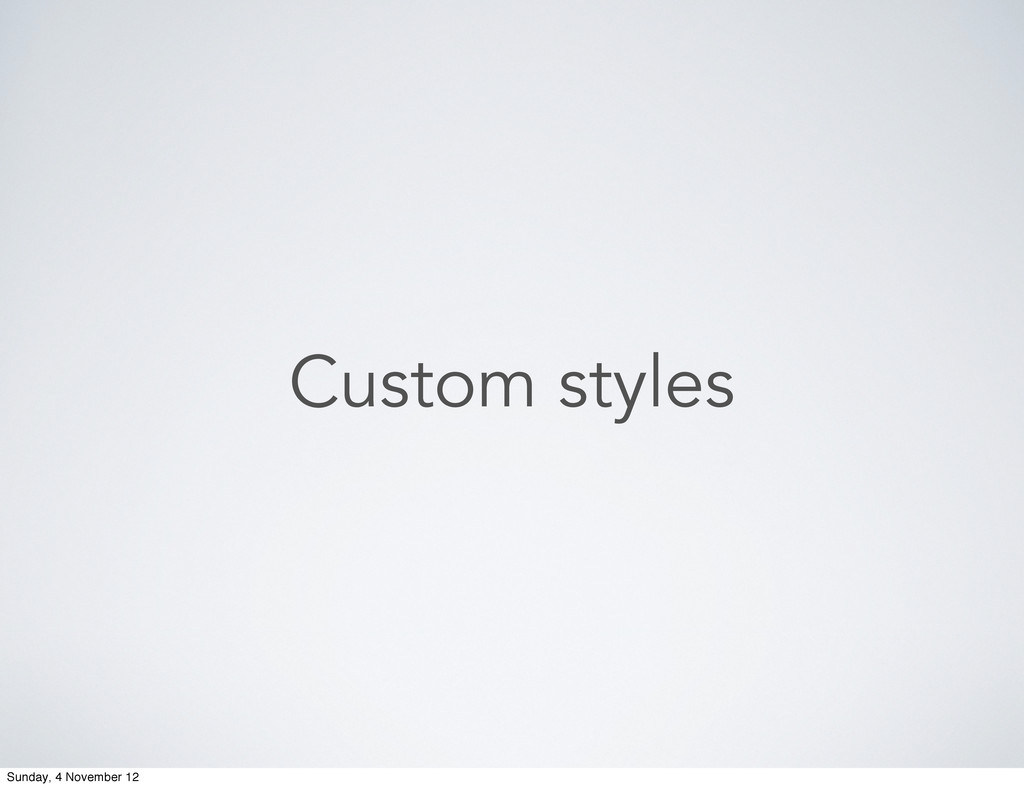 Custom styles Sunday, 4 November 12