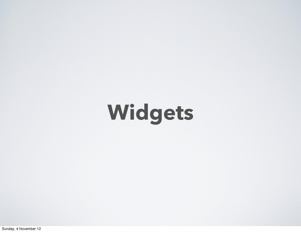 Widgets Sunday, 4 November 12