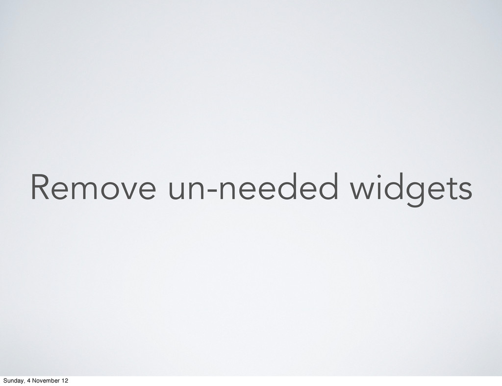 Remove un-needed widgets Sunday, 4 November 12