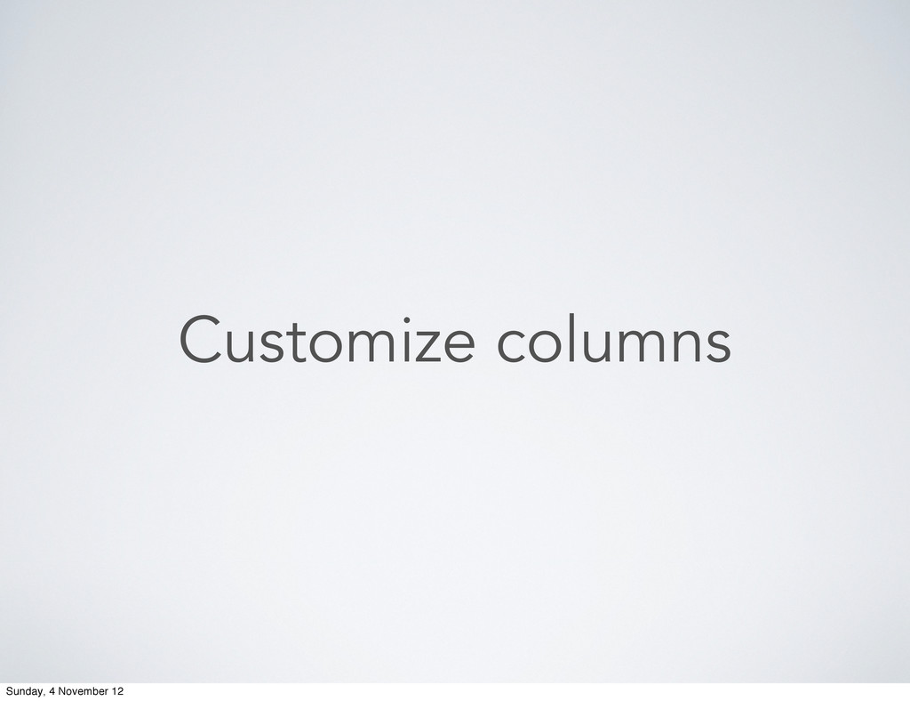 Customize columns Sunday, 4 November 12