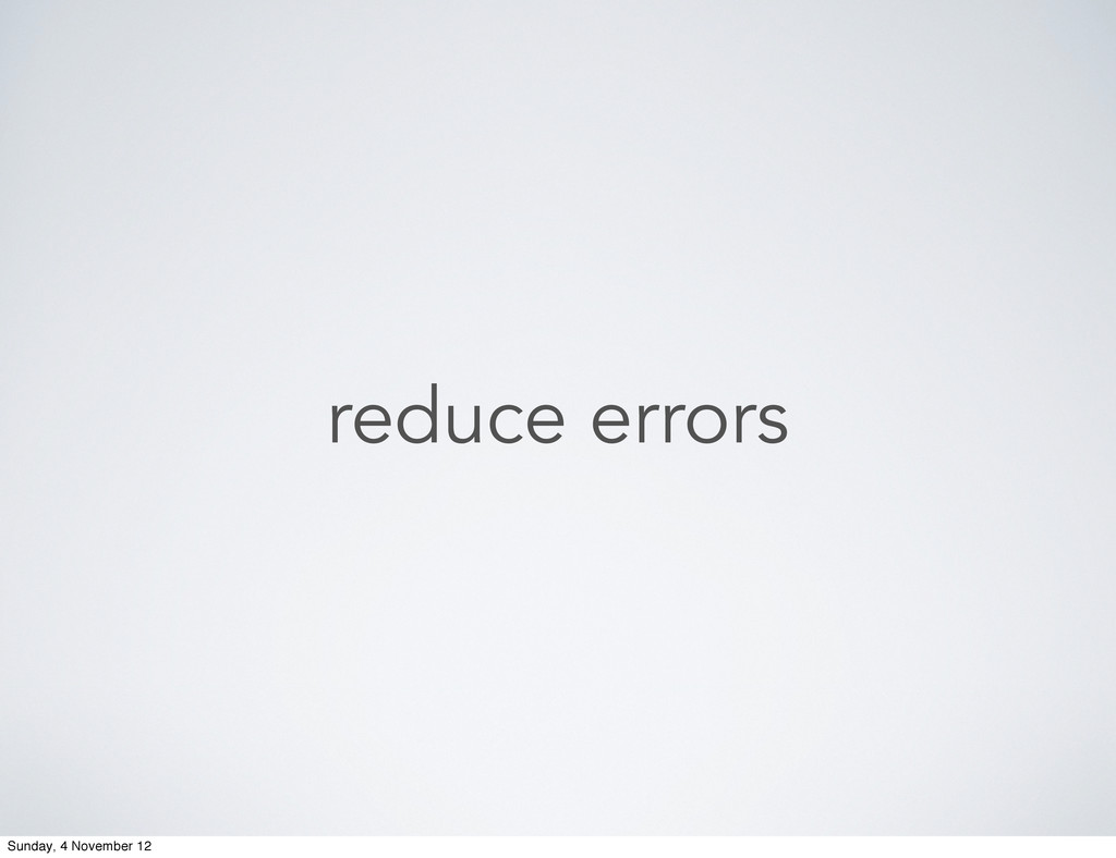 reduce errors Sunday, 4 November 12